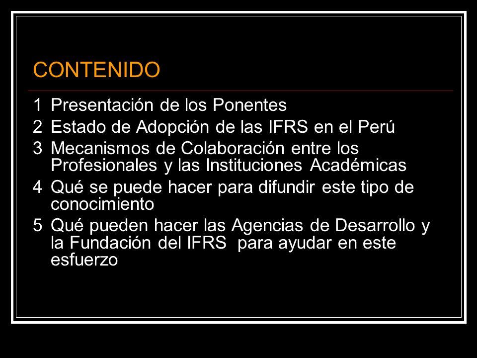 (1) Inscrita en el IFAC y agrupa a los 24 Colegios de Contadores Públicos del Perú (2)Entidad Gubernamental que oficializa la vigencia de las IFRS en el Perú 1Presentación de los Ponentes 1Representantes de la JUNTA de DECANOS de COLEGIOS de CONTADORES del PERU (1) 2Ex Miembros integrantes del CONSEJO NORMATIVO de CONTABILIDAD (2) CPC Carlos Valdivia L.