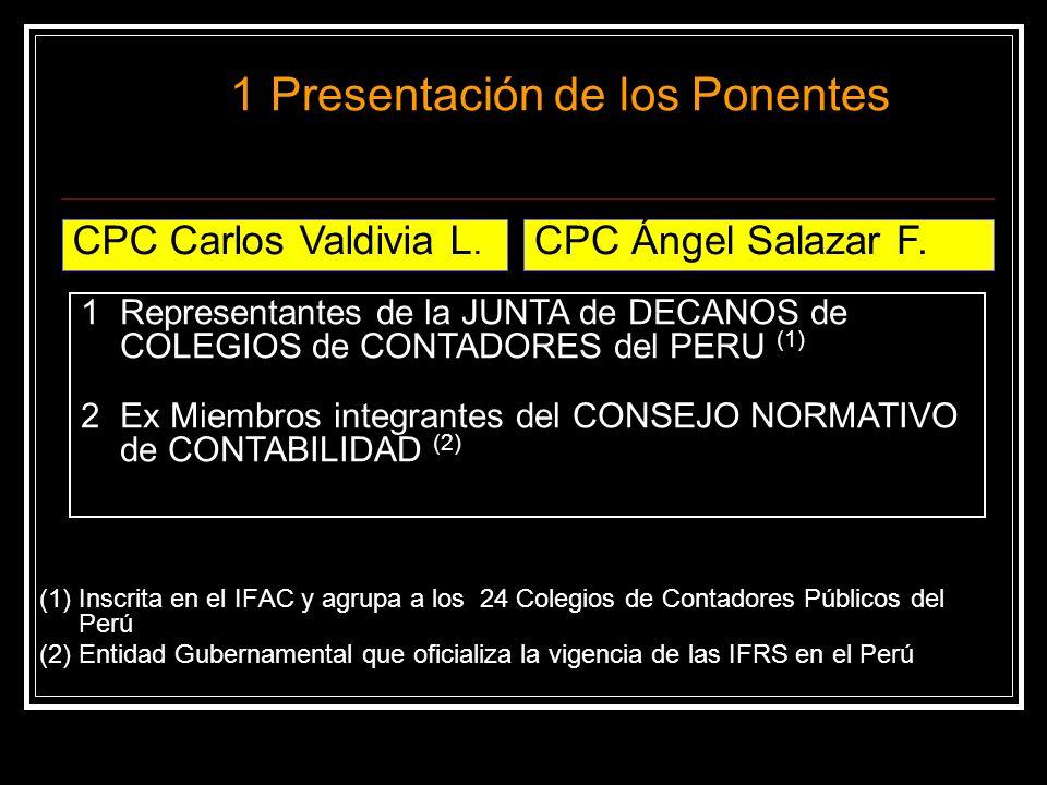 JUNTA de DECANOS de COLEGIOS de CONTADORES PUBLICOS del PERU (integrado por los 25 Colegios del país) NIIF 9 NIIF (IFRS) 1 IFRIC 18 IFRIC IFRIC 1 1Presentación de los Ponentes: Instituciones de aprobación de las NIIF CONSEJO NORMATIVO de CONTABILIDAD (integrado por representantes de entidades gubernamentales de Control y Supervisión de empresas, incluyendo a la JUNTA Adopta la NIIF cuando es emitida por el IFRS Oficializa (emite un dispositivo legal ordenando la aplicación) las NIIF en el país