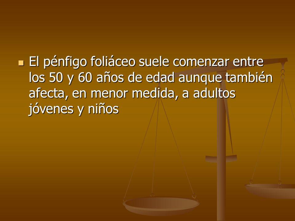 El pénfigo foliáceo suele comenzar entre los 50 y 60 años de edad aunque también afecta, en menor medida, a adultos jóvenes y niños El pénfigo foliáce