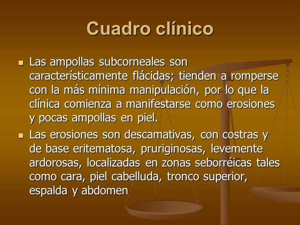 Cuadro clínico Las ampollas subcorneales son característicamente flácidas; tienden a romperse con la más mínima manipulación, por lo que la clínica comienza a manifestarse como erosiones y pocas ampollas en piel.