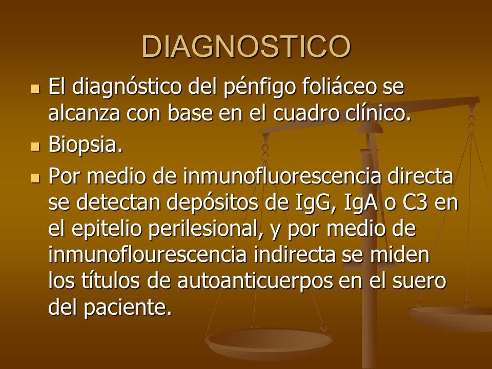 DIAGNOSTICO El diagnóstico del pénfigo foliáceo se alcanza con base en el cuadro clínico. El diagnóstico del pénfigo foliáceo se alcanza con base en e