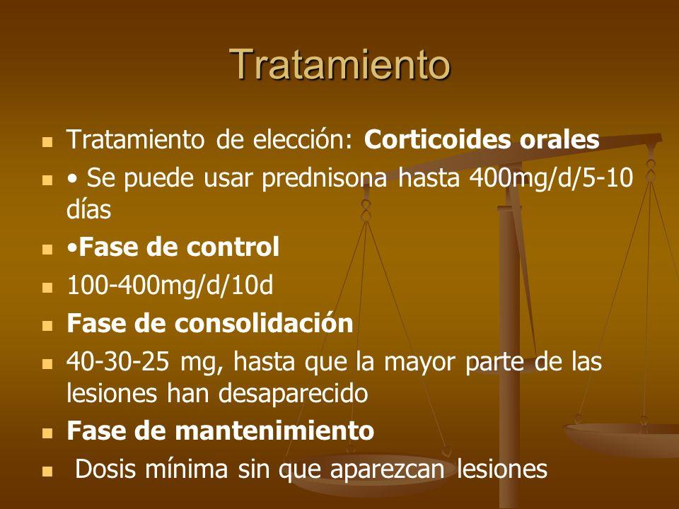 Tratamiento Tratamiento de elección: Corticoides orales Se puede usar prednisona hasta 400mg/d/5-10 días Fase de control 100-400mg/d/10d Fase de consolidación 40-30-25 mg, hasta que la mayor parte de las lesiones han desaparecido Fase de mantenimiento Dosis mínima sin que aparezcan lesiones