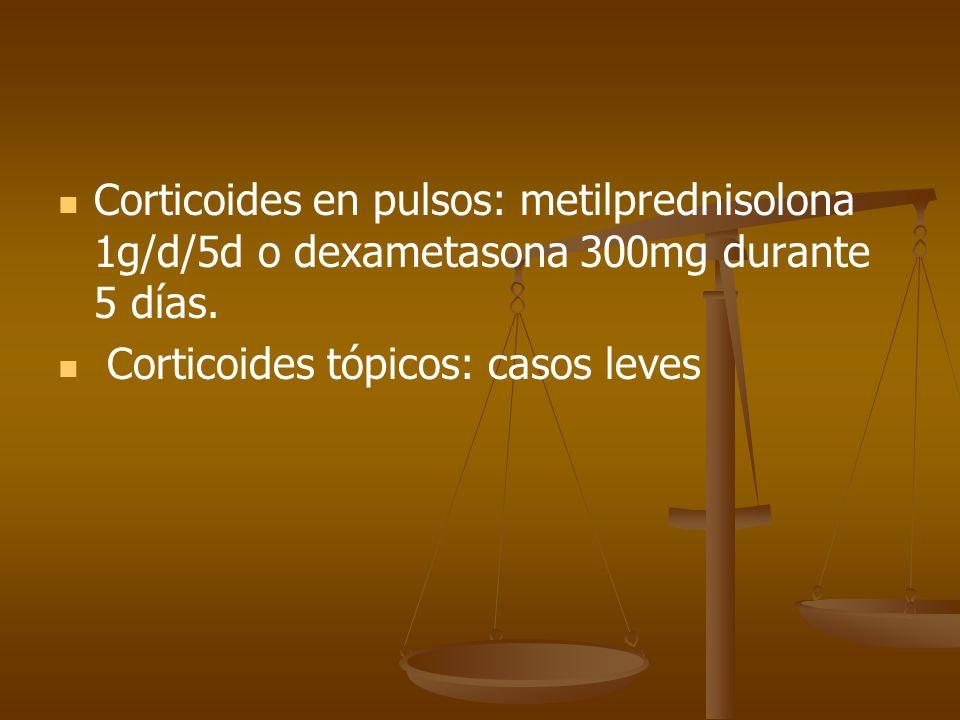 Corticoides en pulsos: metilprednisolona 1g/d/5d o dexametasona 300mg durante 5 días. Corticoides tópicos: casos leves