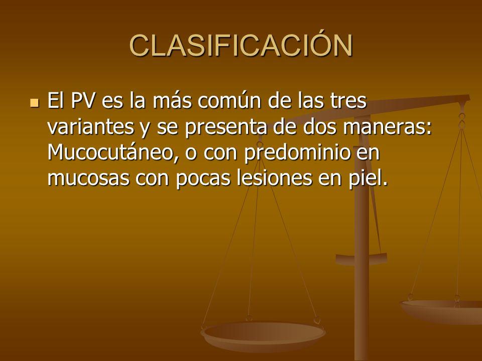 CLASIFICACIÓN El PV es la más común de las tres variantes y se presenta de dos maneras: Mucocutáneo, o con predominio en mucosas con pocas lesiones en