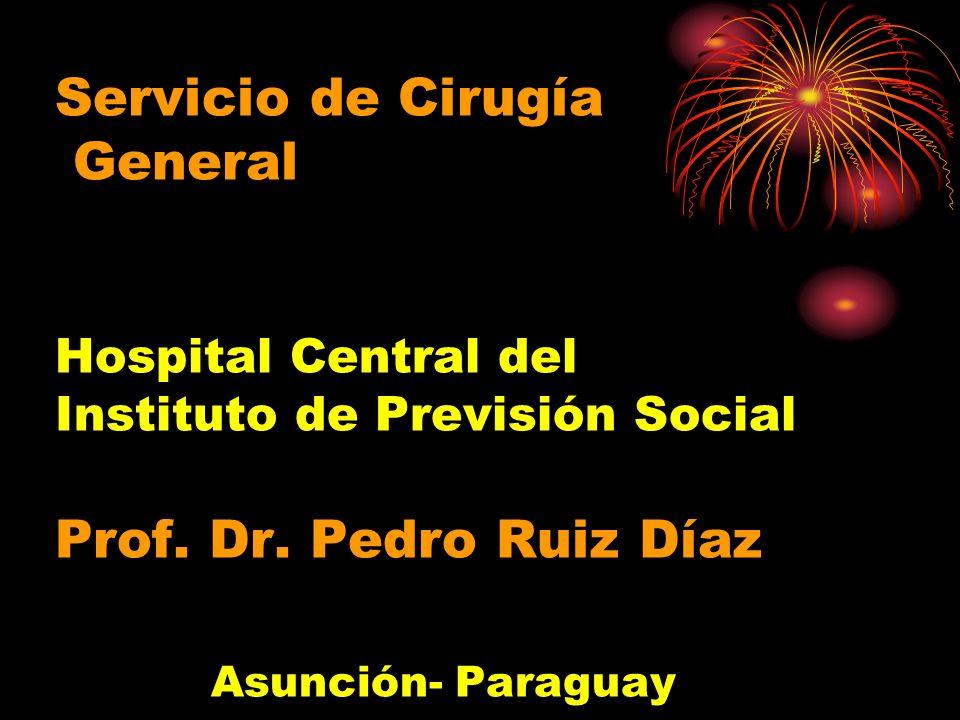 Servicio de Cirugía General Hospital Central del Instituto de Previsión Social Prof. Dr. Pedro Ruiz Díaz Asunción- Paraguay