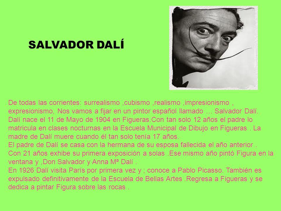 SALVADOR DALÍ De todas las corrientes: surrealismo,cubismo,realismo,impresionismo, expresionismo, Nos vamos a fijar en un pintor español llamado … Sal