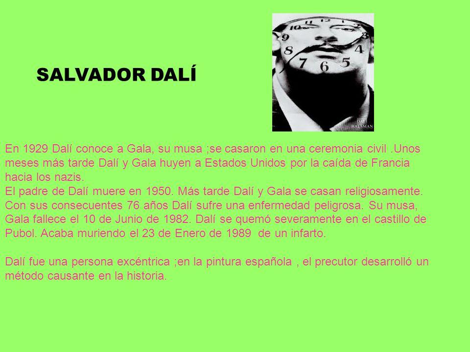 SALVADOR DALÍ En 1929 Dalí conoce a Gala, su musa ;se casaron en una ceremonia civil.Unos meses más tarde Dalí y Gala huyen a Estados Unidos por la ca