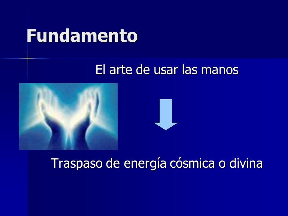 Fundamento El arte de usar las manos El arte de usar las manos Traspaso de energía cósmica o divina