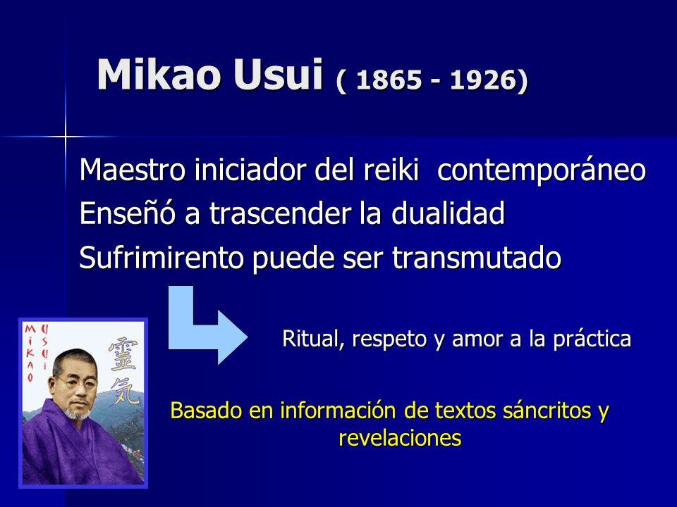 Mikao Usui ( 1865 - 1926) Maestro iniciador del reiki contemporáneo Enseñó a trascender la dualidad Sufrimirento puede ser transmutado Ritual, respeto y amor a la práctica Basado en información de textos sáncritos y revelaciones
