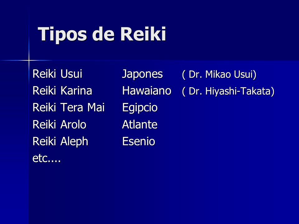 Tipos de Reiki Reiki UsuiJapones ( Dr. Mikao Usui) Reiki KarinaHawaiano ( Dr. Hiyashi-Takata) Reiki Tera MaiEgipcio Reiki AroloAtlante Reiki AlephEsen