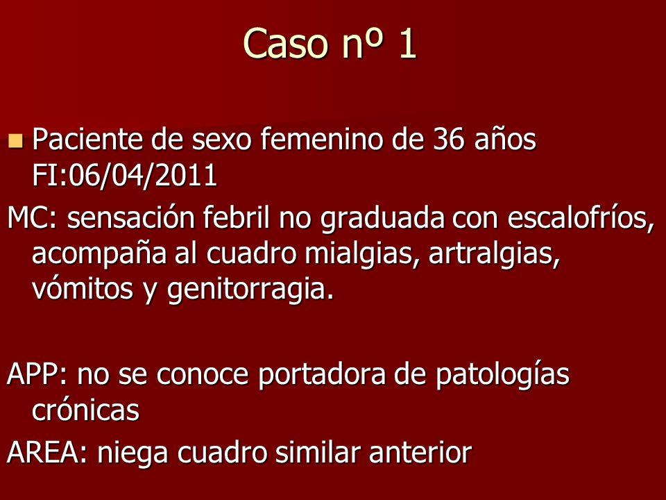 Caso nº 1 Paciente de sexo femenino de 36 años FI:06/04/2011 Paciente de sexo femenino de 36 años FI:06/04/2011 MC: sensación febril no graduada con e