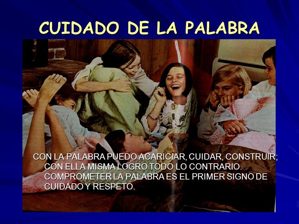 CUIDADO DE LA PALABRA CON LA PALABRA PUEDO ACARICIAR, CUIDAR, CONSTRUIR; CON ELLA MISMA LOGRO TODO LO CONTRARIO. COMPROMETER LA PALABRA ES EL PRIMER S