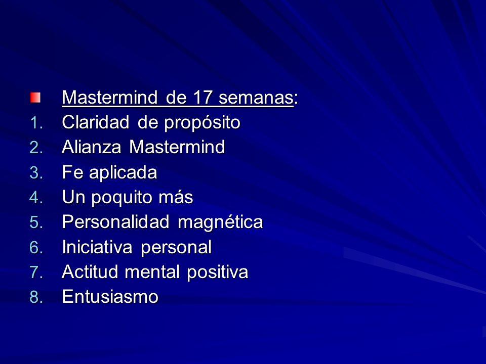 Mastermind de 17 semanas: 1. Claridad de propósito 2. Alianza Mastermind 3. Fe aplicada 4. Un poquito más 5. Personalidad magnética 6. Iniciativa pers