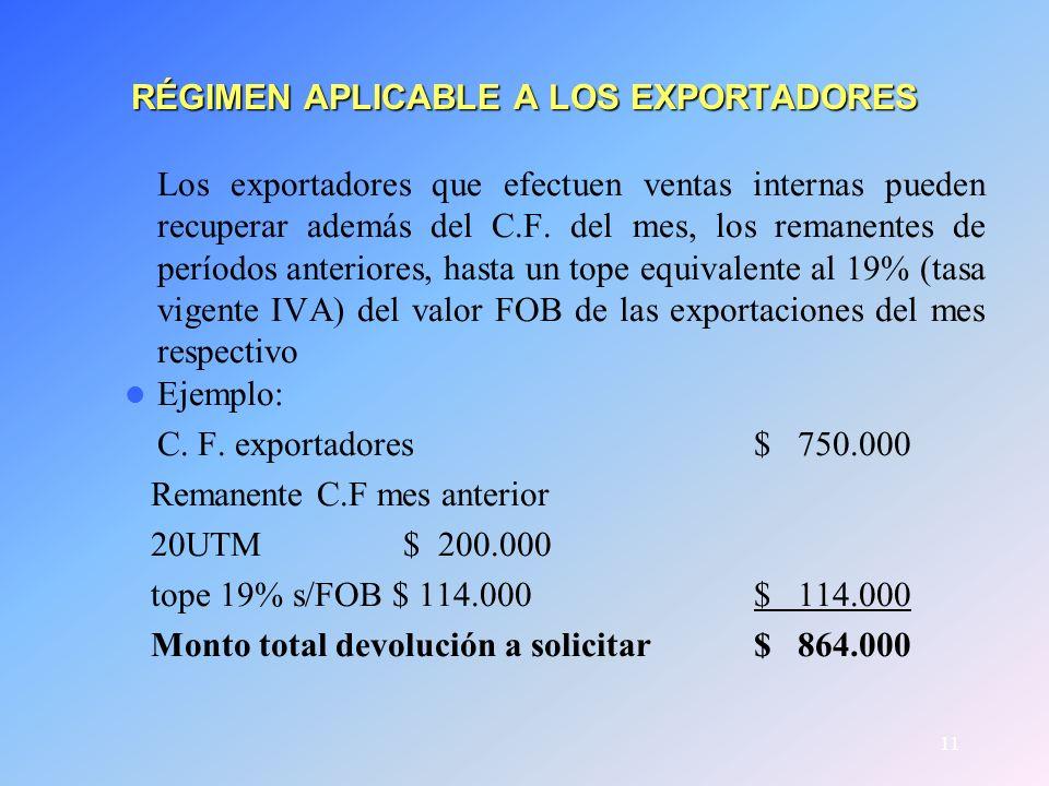 11 RÉGIMEN APLICABLE A LOS EXPORTADORES Los exportadores que efectuen ventas internas pueden recuperar además del C.F. del mes, los remanentes de perí