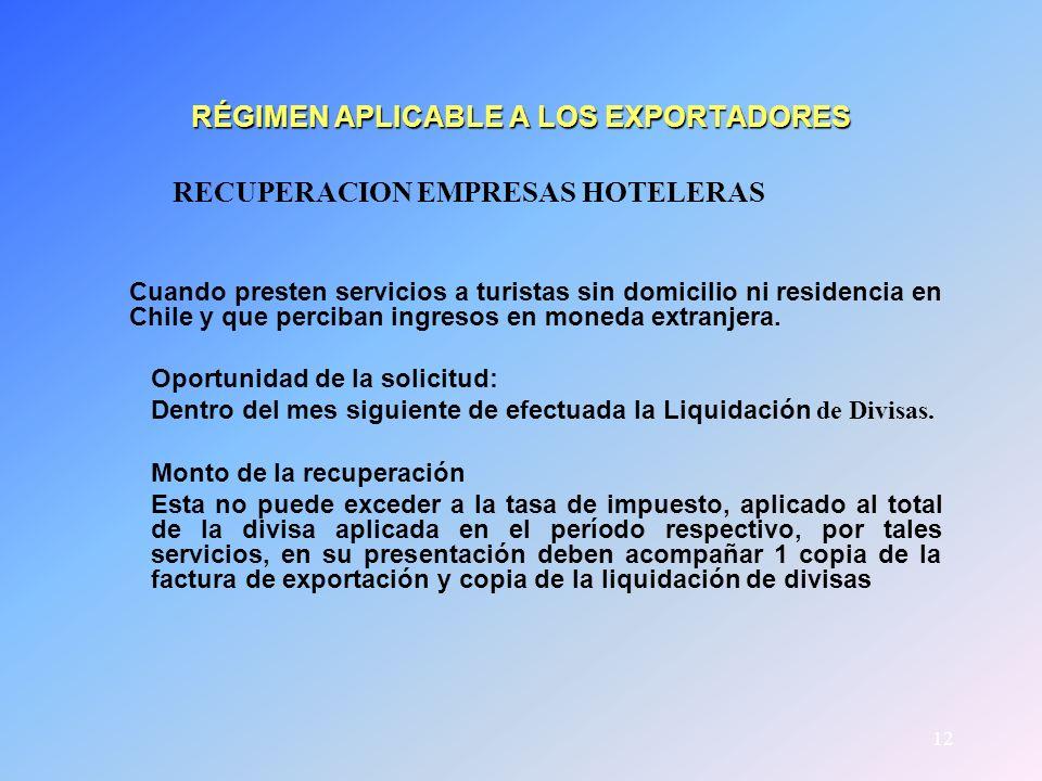 12 RÉGIMEN APLICABLE A LOS EXPORTADORES RECUPERACION EMPRESAS HOTELERAS Cuando presten servicios a turistas sin domicilio ni residencia en Chile y que