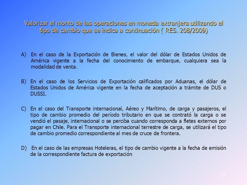 Valorizar el monto de las operaciones en moneda extranjera utilizando el tipo de cambio que se indica a continuación ( RES. 208/2009) A)En el caso de