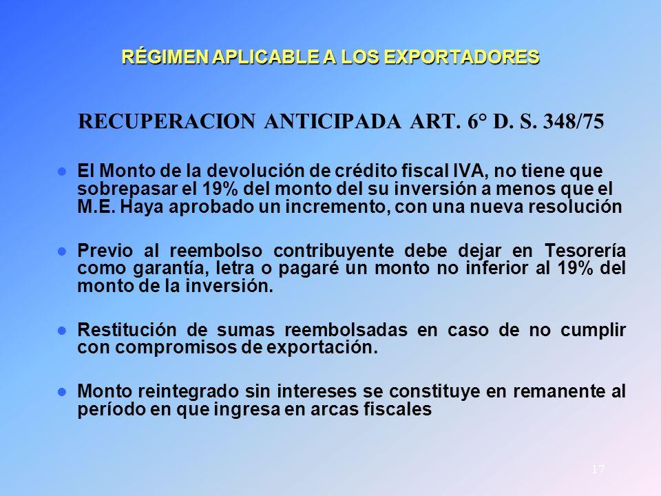 17 RÉGIMEN APLICABLE A LOS EXPORTADORES RECUPERACION ANTICIPADA ART. 6° D. S. 348/75 El Monto de la devolución de crédito fiscal IVA, no tiene que sob