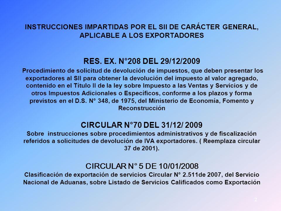 2 INSTRUCCIONES IMPARTIDAS POR EL SII DE CARÁCTER GENERAL, APLICABLE A LOS EXPORTADORES RES. EX. N°208 DEL 29/12/2009 Procedimiento de solicitud de de