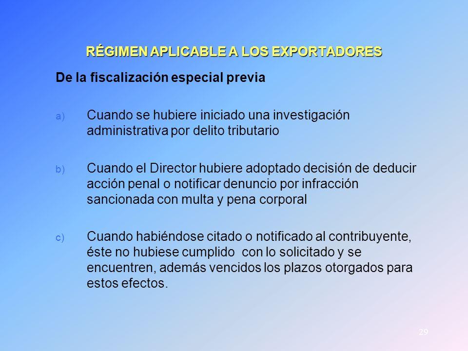 29 RÉGIMEN APLICABLE A LOS EXPORTADORES De la fiscalización especial previa a) Cuando se hubiere iniciado una investigación administrativa por delito