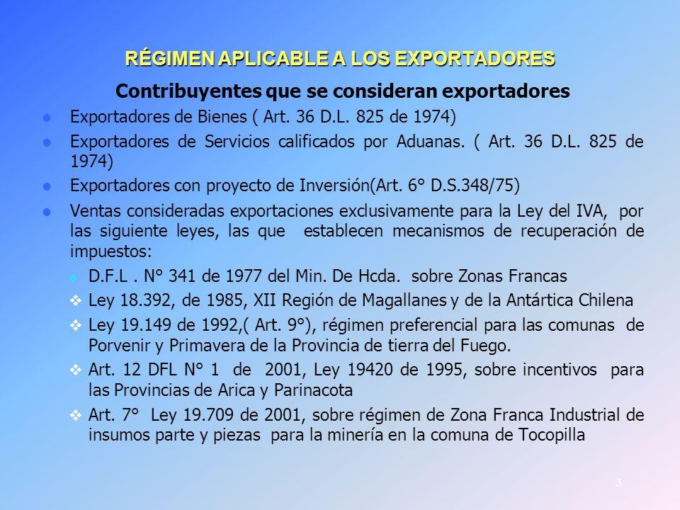 3 RÉGIMEN APLICABLE A LOS EXPORTADORES Contribuyentes que se consideran exportadores Exportadores de Bienes ( Art. 36 D.L. 825 de 1974) Exportadores d