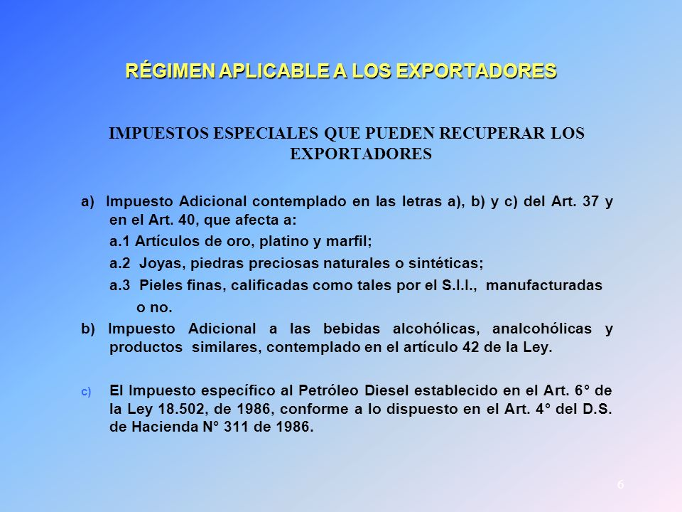 6 RÉGIMEN APLICABLE A LOS EXPORTADORES IMPUESTOS ESPECIALES QUE PUEDEN RECUPERAR LOS EXPORTADORES a) Impuesto Adicional contemplado en las letras a),