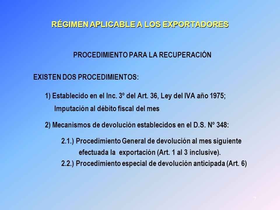 7 RÉGIMEN APLICABLE A LOS EXPORTADORES PROCEDIMIENTO PARA LA RECUPERACIÓN EXISTEN DOS PROCEDIMIENTOS: 1) Establecido en el Inc. 3º del Art. 36, Ley de