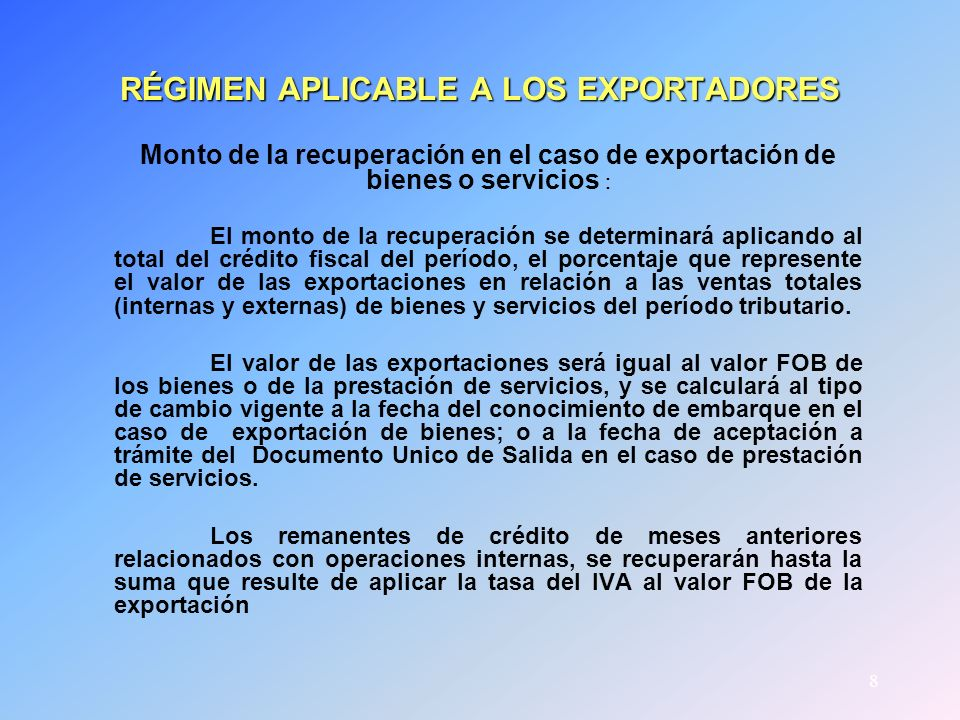 8 RÉGIMEN APLICABLE A LOS EXPORTADORES Monto de la recuperación en el caso de exportación de bienes o servicios : El monto de la recuperación se deter