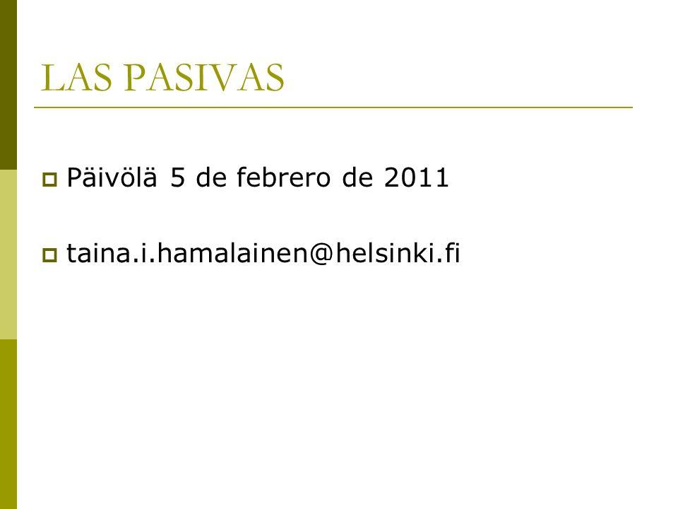 LAS PASIVAS Päivölä 5 de febrero de 2011 taina.i.hamalainen@helsinki.fi