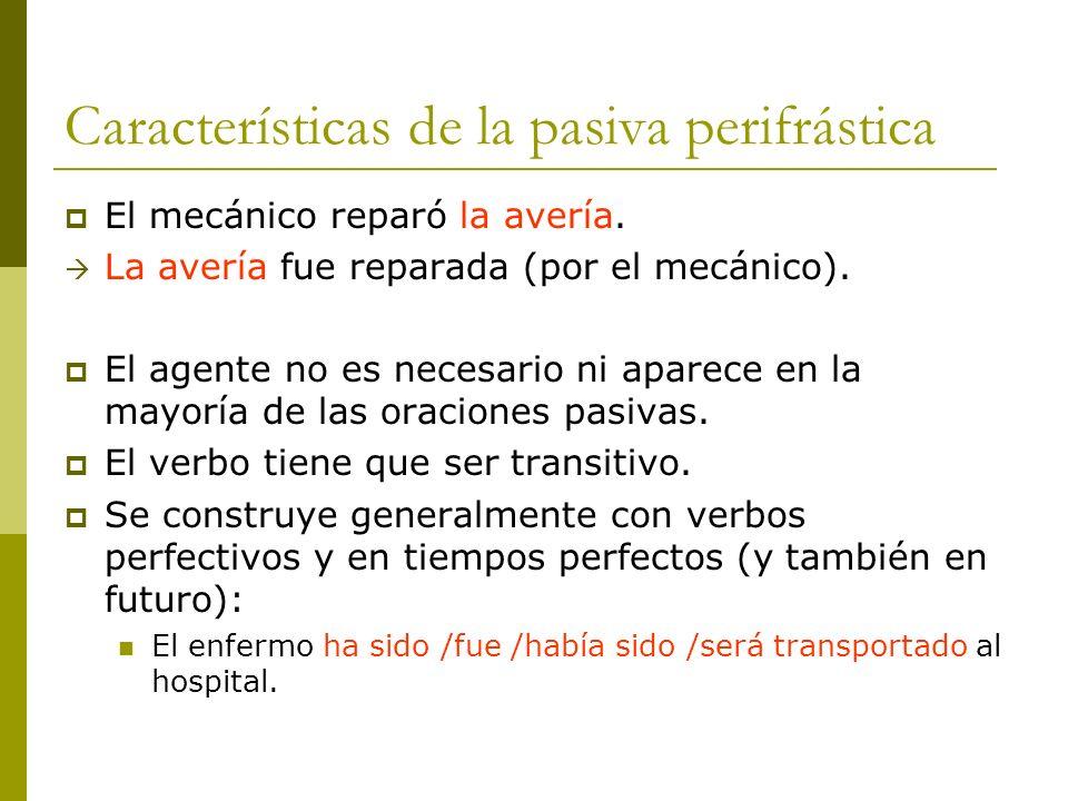 Características de la pasiva perifrástica El mecánico reparó la avería. La avería fue reparada (por el mecánico). El agente no es necesario ni aparece