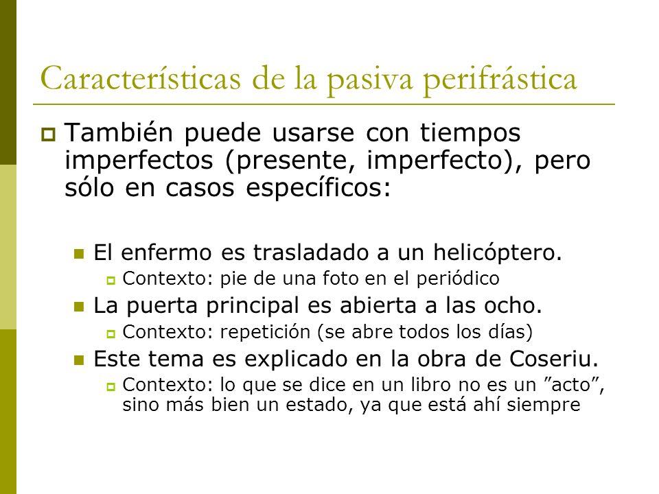 Características de la pasiva perifrástica También puede usarse con tiempos imperfectos (presente, imperfecto), pero sólo en casos específicos: El enfe