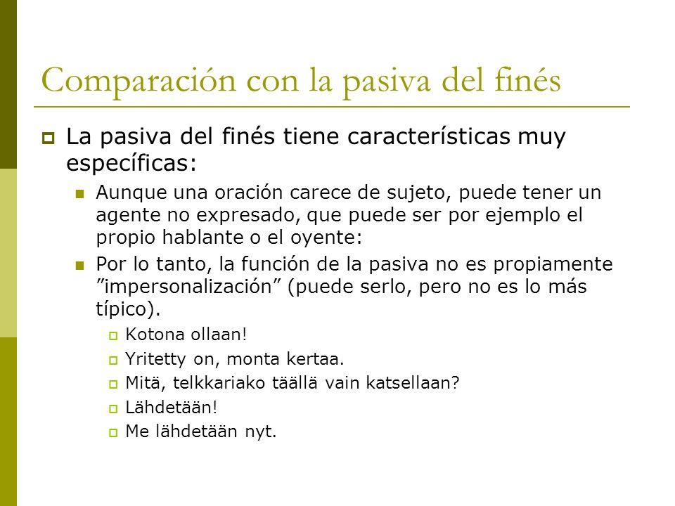 Comparación con la pasiva del finés La pasiva del finés tiene características muy específicas: Aunque una oración carece de sujeto, puede tener un age