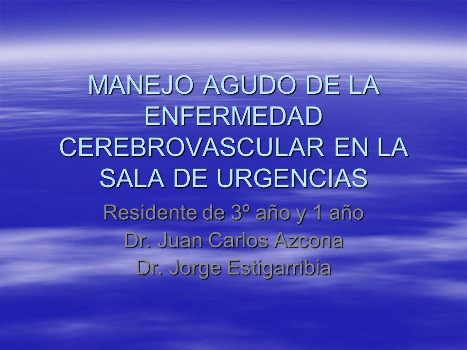 MANEJO AGUDO DE LA ENFERMEDAD CEREBROVASCULAR EN LA SALA DE URGENCIAS Residente de 3º año y 1 año Dr. Juan Carlos Azcona Dr. Jorge Estigarribia