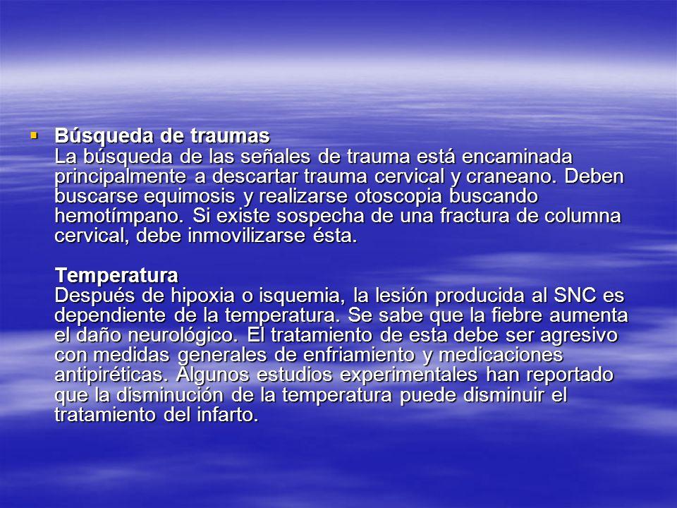 Búsqueda de traumas La búsqueda de las señales de trauma está encaminada principalmente a descartar trauma cervical y craneano. Deben buscarse equimos