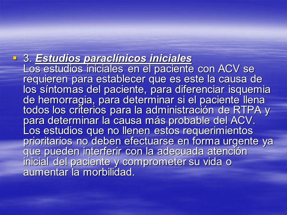 3. Estudios paraclínicos iniciales Los estudios iniciales en el paciente con ACV se requieren para establecer que es este la causa de los síntomas del