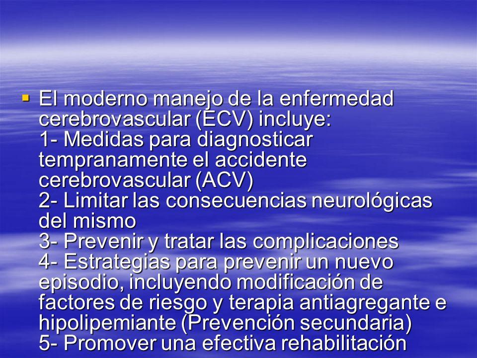 El moderno manejo de la enfermedad cerebrovascular (ECV) incluye: 1- Medidas para diagnosticar tempranamente el accidente cerebrovascular (ACV) 2- Lim