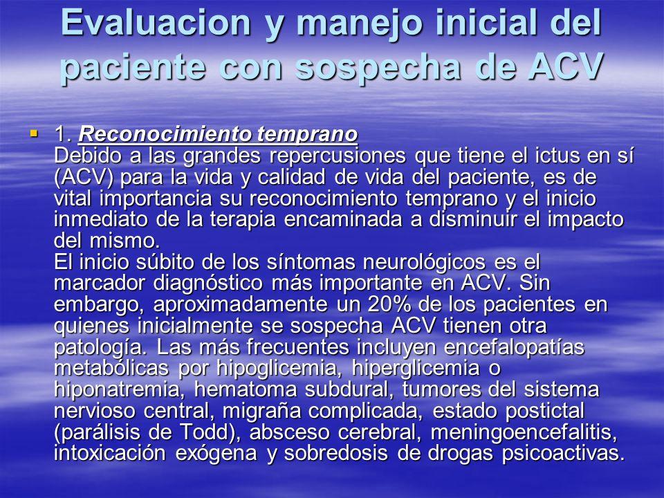 Evaluacion y manejo inicial del paciente con sospecha de ACV 1. Reconocimiento temprano Debido a las grandes repercusiones que tiene el ictus en sí (A