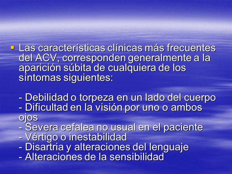 Las características clínicas más frecuentes del ACV, corresponden generalmente a la aparición súbita de cualquiera de los síntomas siguientes: - Debil