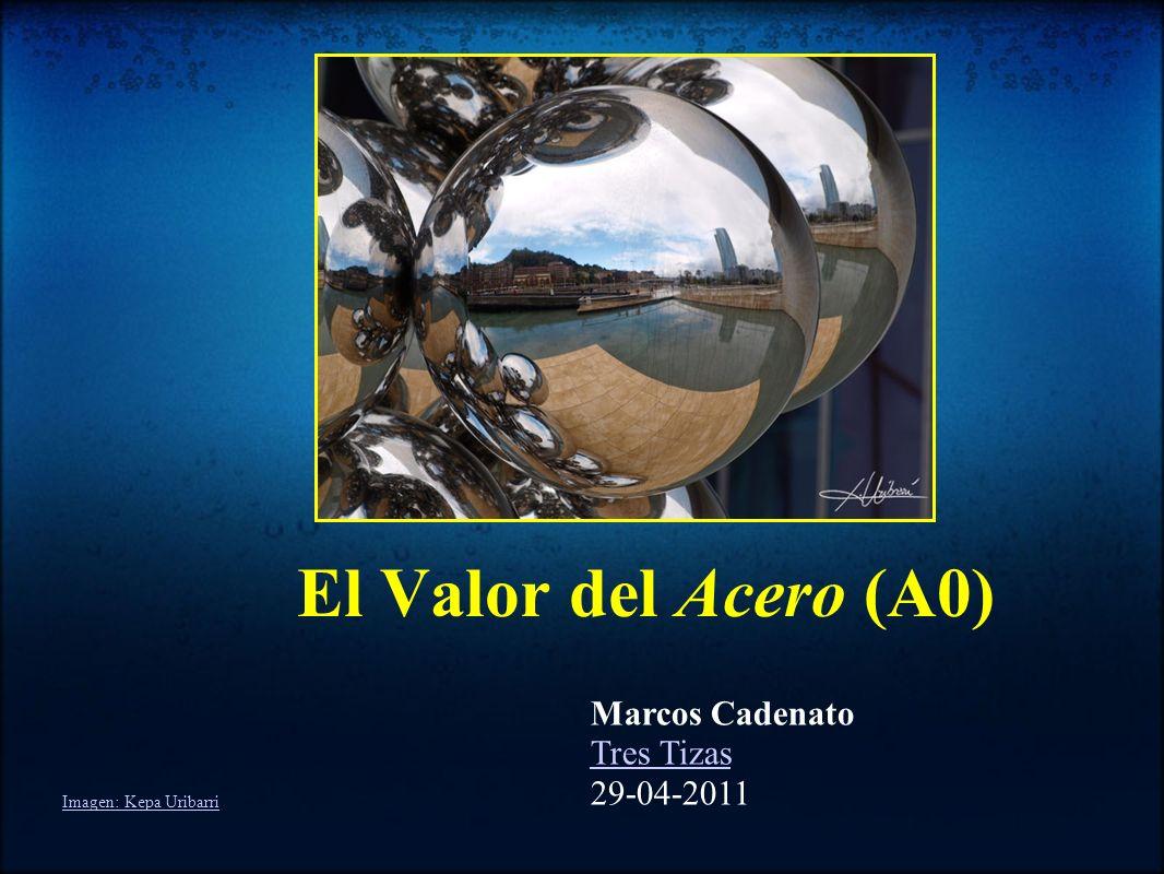 El Valor del Acero (A0) Marcos Cadenato Tres Tizas 29-04-2011 Imagen: Kepa Uribarri
