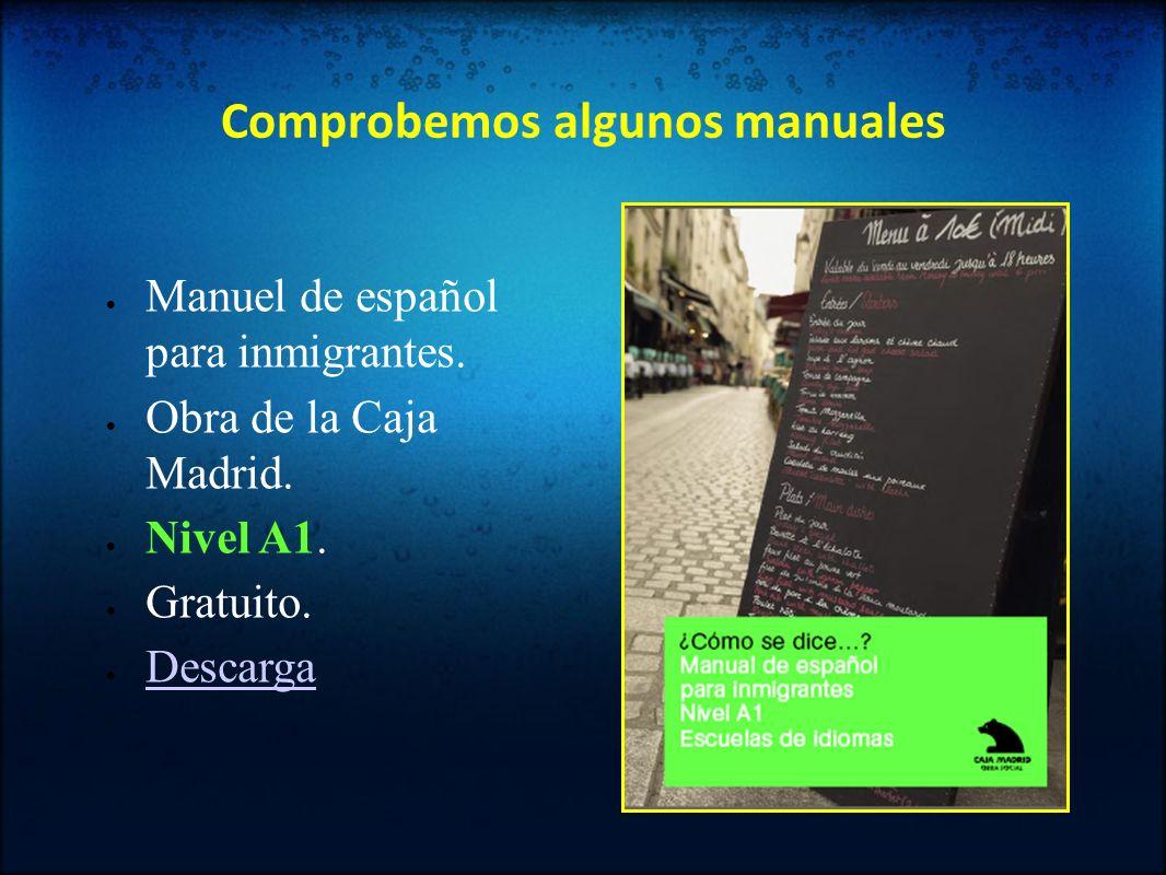 Comprobemos algunos manuales Manuel de español para inmigrantes. Obra de la Caja Madrid. Nivel A1. Gratuito. Descarga