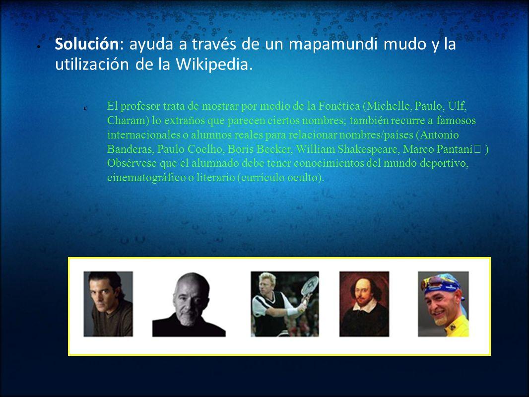 Solución: ayuda a través de un mapamundi mudo y la utilización de la Wikipedia. a) El profesor trata de mostrar por medio de la Fonética (Michelle, Pa