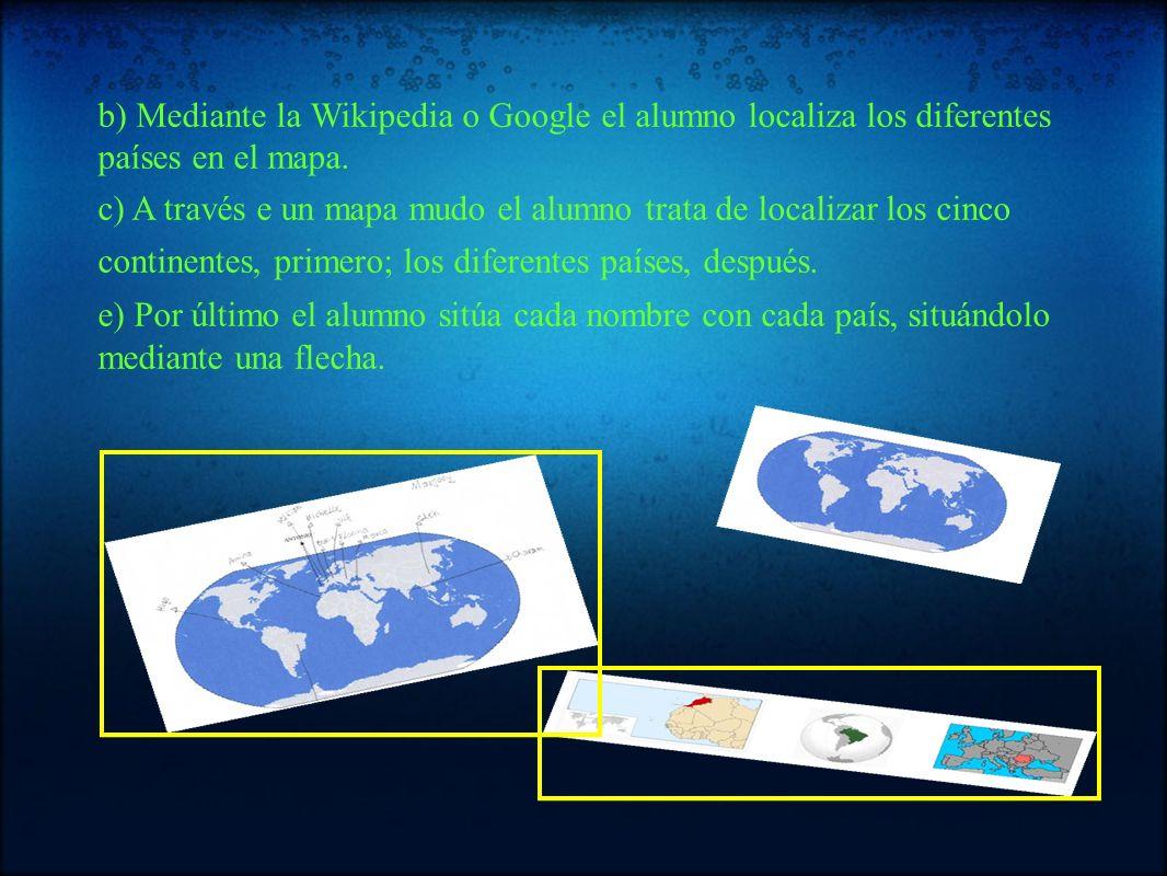 b) Mediante la Wikipedia o Google el alumno localiza los diferentes países en el mapa. c) A través e un mapa mudo el alumno trata de localizar los cin