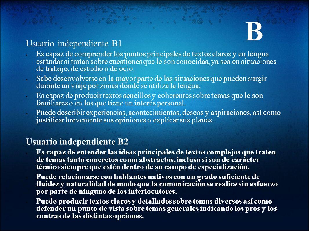 Usuario independiente B1 Es capaz de comprender los puntos principales de textos claros y en lengua estándar si tratan sobre cuestiones que le son con