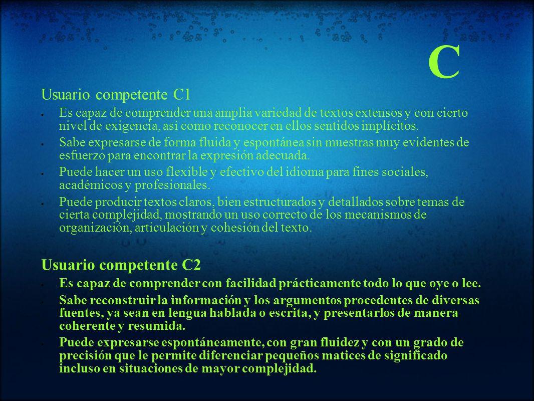 Usuario competente C1 Es capaz de comprender una amplia variedad de textos extensos y con cierto nivel de exigencia, así como reconocer en ellos senti