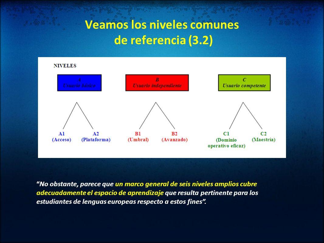 Veamos los niveles comunes de referencia (3.2) No obstante, parece que un marco general de seis niveles amplios cubre adecuadamente el espacio de apre