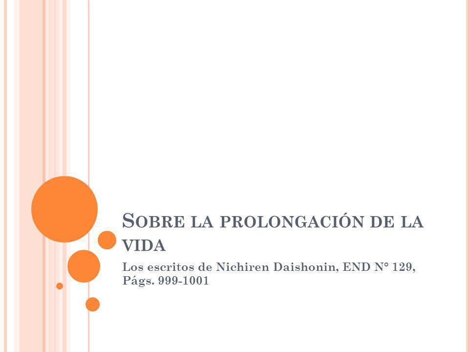 S OBRE LA PROLONGACIÓN DE LA VIDA Los escritos de Nichiren Daishonin, END N° 129, Págs. 999-1001