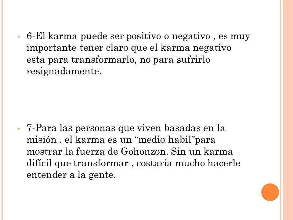 6-El karma puede ser positivo o negativo, es muy importante tener claro que el karma negativo esta para transformarlo, no para sufrirlo resignadamente