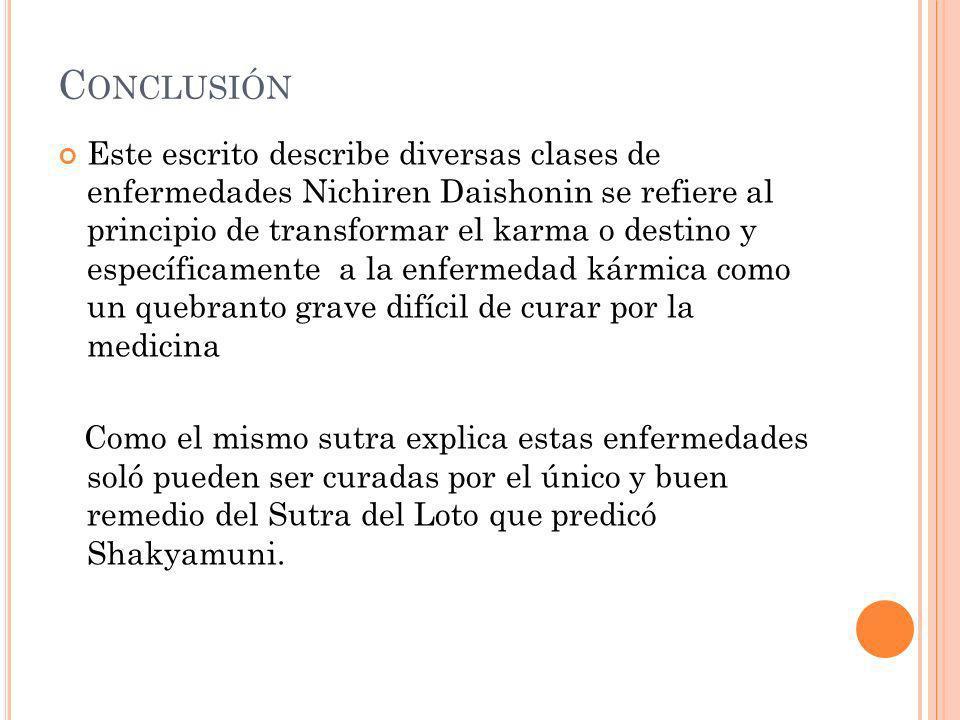 C ONCLUSIÓN Este escrito describe diversas clases de enfermedades Nichiren Daishonin se refiere al principio de transformar el karma o destino y espec