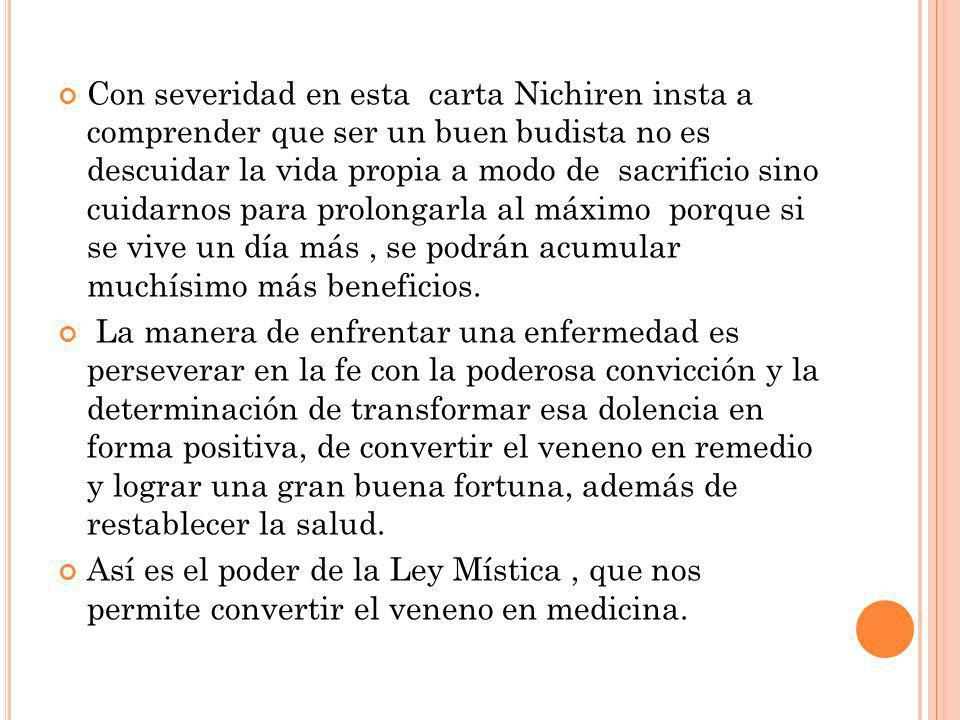 Con severidad en esta carta Nichiren insta a comprender que ser un buen budista no es descuidar la vida propia a modo de sacrificio sino cuidarnos par