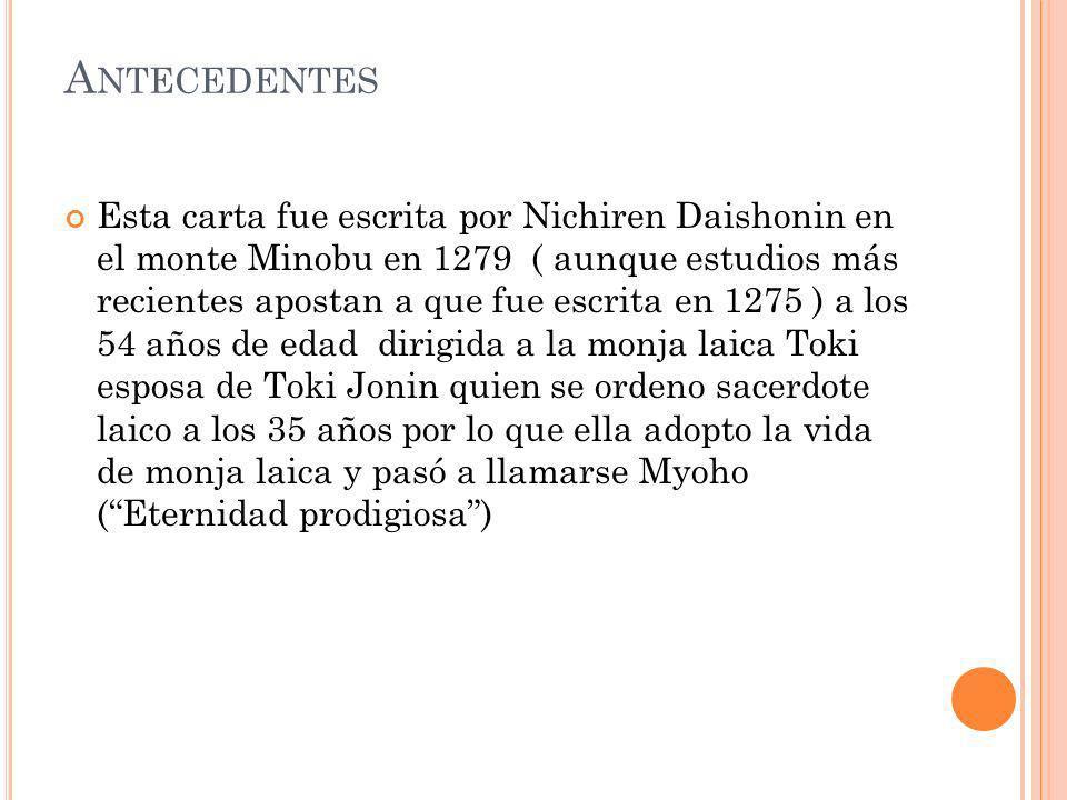 A NTECEDENTES Esta carta fue escrita por Nichiren Daishonin en el monte Minobu en 1279 ( aunque estudios más recientes apostan a que fue escrita en 12