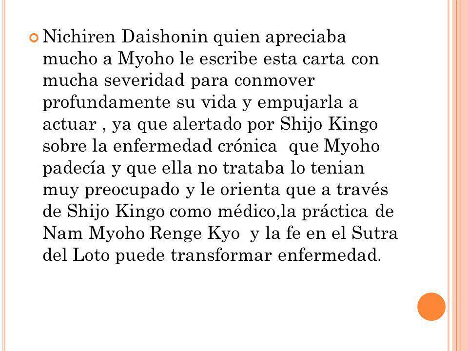 Nichiren Daishonin quien apreciaba mucho a Myoho le escribe esta carta con mucha severidad para conmover profundamente su vida y empujarla a actuar, y